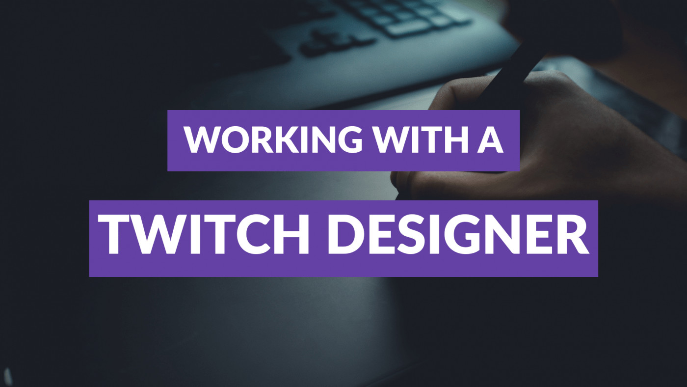 working with a twitch designer
