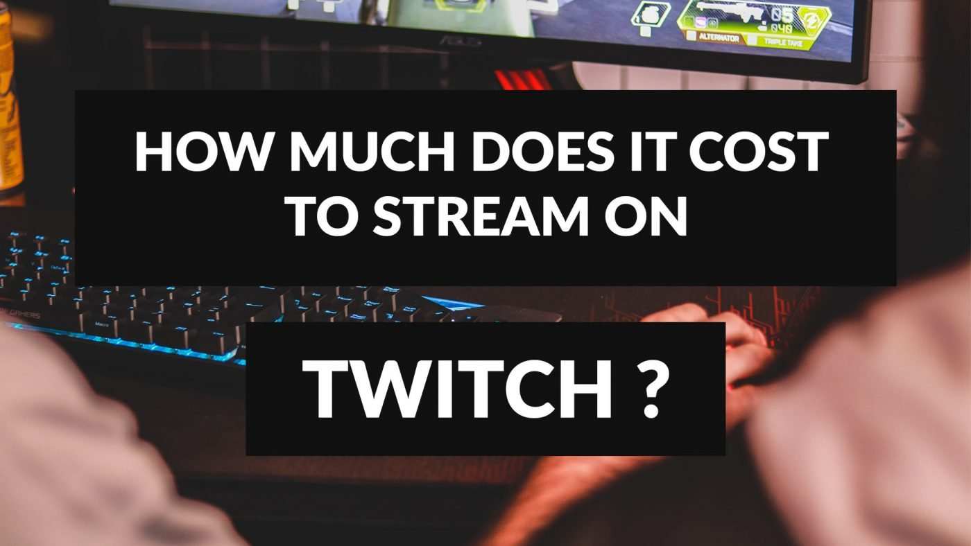 how much does it cost to stream on twitch