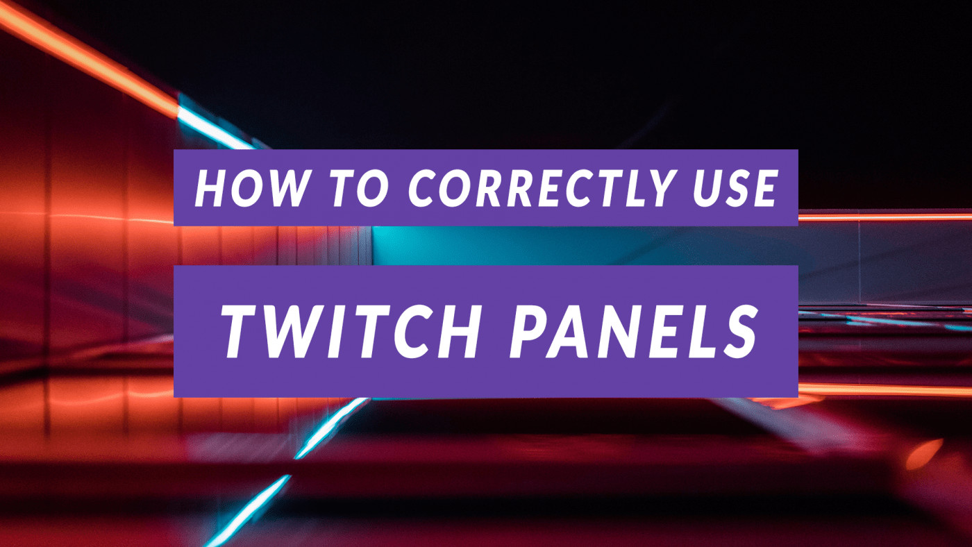 how to correctly use twitch panels